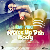 Jah Vinci - Whine Up Yuh Body - Single