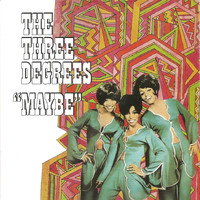 THE THREE DEGREES - Maybe (Expanded Edition)