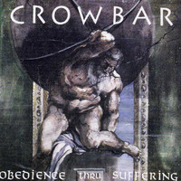 Crowbar - Obedience Thru Suffering