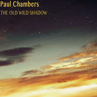 Paul Chambers - The Old Wild Shadow