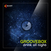 Groovebox - Drink All Night