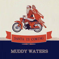 Muddy Waters - Santa Is Coming