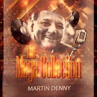 Martin Denny - The Mega Collection