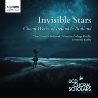 The Choral Scholars of University College Dublin & Desmond Earley - Invisible Stars: Choral Works of Ireland & Scotland