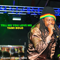 Yami Bolo - Tell Me You Love Me