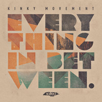 Kinky Movement - Everything in Between
