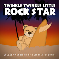 Twinkle Twinkle Little Rock Star - Lullaby Versions of Slightly Stoopid