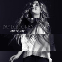 Taylor Grey - Mind of Mine