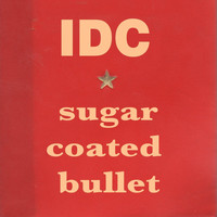 IDC - Sugar Coated Bullet
