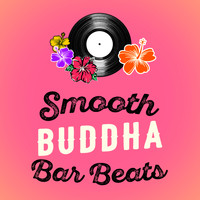 Buddha Lounge DJs - Smooth Buddha Bar Beats