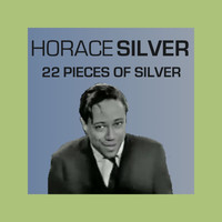 Horace Silver - 22 Pieces of Silver
