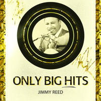 Jimmy Reed - Only Big Hits