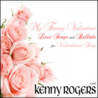 Kenny Rogers - My Funny Valentine: Love Songs and Ballads for Valentines Day with Kenny Rogers