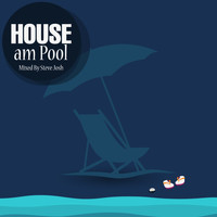 Steve Josh - HOUSE Am Pool (Mixed by Steve Josh)