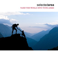 Selected Area - Take the World into Your Arms