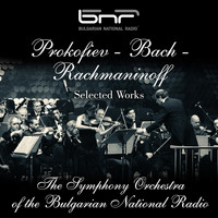 The Symphony Orchestra of The Bulgarian National Radio - Prokofiev - Bach - Rachmaninoff: Selected Works