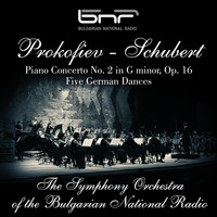 The Symphony Orchestra of The Bulgarian National Radio - Sergei Prokofiev: Piano Concerto No. 2 in G Minor, Op. 16 - Franz Schubert: Five German Dances