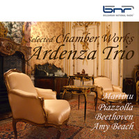 Ardenza Trio - Martinu - Piazzolla - Beethoven - Amy Beach: Selected Chamber Works