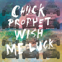 Chuck Prophet - Wish Me Luck - Single