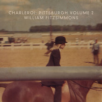 William Fitzsimmons - Charleroi: Pittsburgh Volume 2