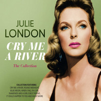 Julie London - Cry Me a River: The Collection