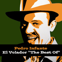 "Pedro Infante - Pedro Infante: El Volador ""The Best Of"""