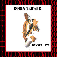 Robin Trower - Ebbets Field, Denver, June 8th, 1973