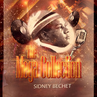Sidney Bechet - The Mega Collection