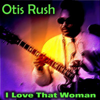 Otis Rush - I Love That Woman