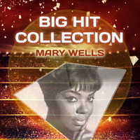 Mary Wells - Big Hit Collection
