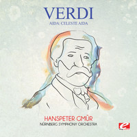 Giuseppe Verdi - Verdi: Aida: Celeste Aida (Digitally Remastered)