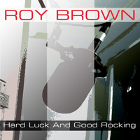 Roy Brown - Hard Luck And Good Rocking