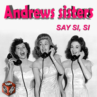 Andrews Sisters - Say Si, Si
