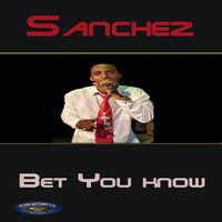 Sanchez - Bet You Know