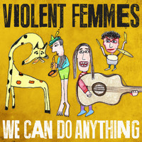 Violent Femmes - We Can Do Anything