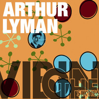 Arthur Lyman - Vibin' on the Sixties