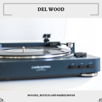 Del Wood - Buggies, Bustles And Barrelhouse