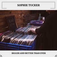 Sophie Tucker - Bigger And Better Than Ever