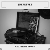 Jim Reeves - Girls I Have Known