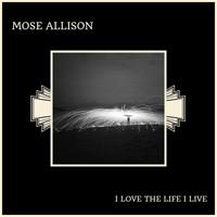 Mose Allison - I Love The Life I Live