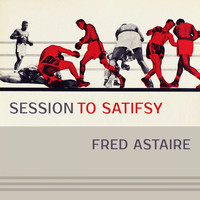 Fred Astaire - Session To Satisfy