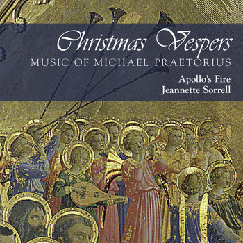 Apollo's Fire & Jeannette Sorrell - Christmas Vespers: Music of Michael Praetorius