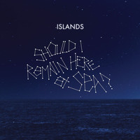 Islands - Should I Remain Here At Sea? (Explicit)