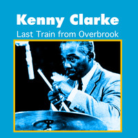 Kenny Clarke - Last Train from Overbrook