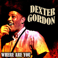Dexter Gordon - Where Are You