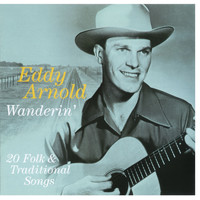 Eddy Arnold - Wanderin' - 20 Folk & Traditional Songs