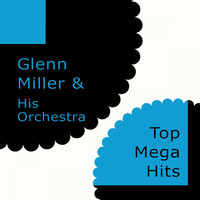 Glenn Miller & His Orchestra - Top Mega Hits