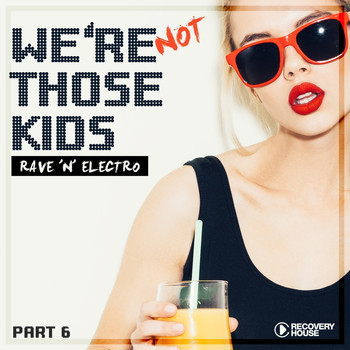 Various Artists - We're Not Those Kids, Pt. 6 (Rave 'N' Electro) (Explicit)