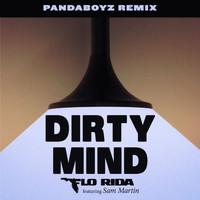 Flo Rida - Dirty Mind (feat. Sam Martin) (Pandaboyz Remix)
