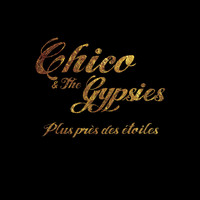 Chico & The Gypsies - Plus près des étoiles